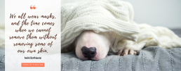 Quotes about hiding ourselves _ Wearing a mask _ Mental Health Quotes _ Motivational Quotes | Dog hiding under blanket on bed